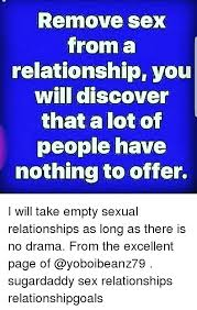Sexual Relationship Memes - remove sex from a relationship you will discover that a lot of
