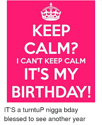 Keep Calm Birthday Meme - 25 best memes about keep calm it my birthday keep calm it my