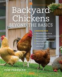 Chickens For Backyards by Backyard Chickens Beyond The Basics Lessons For Expanding Your