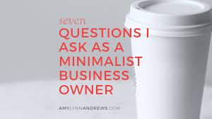 What Questions To Ask When Buying A House by 7 Questions I Ask As A Minimalist Business Owner Amy Lynn Andrews