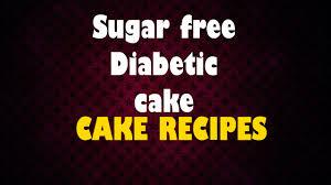 sugar free diabetic cake diabetic recipe quick recipe e