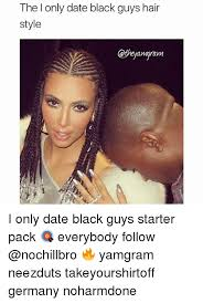 Black Guys Meme - the only date black guys hair style cathey amaram i only date black