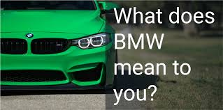 what is bmw stand for what does bmw to you nashville bmw