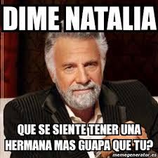 Natalia Meme - meme most interesting man dime natalia que se siente tener una