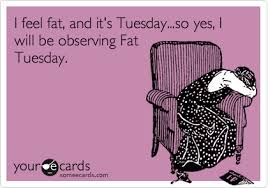 Fat Tuesday Meme - i feel fat and it s tuesday so yes i will be observing fat