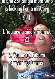 Single Mom Meme - the 23f single mom who is looking for a military guy 1 you are a