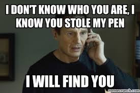 Pen Meme - don t know who you are i know you stole my pen