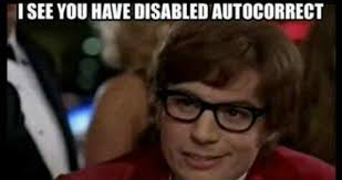 Autocorrect Meme - i see you have disabled autocorrect weknowmemes