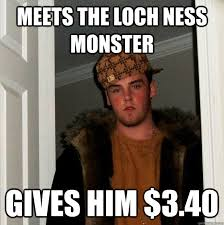 Loch Ness Monster Meme - meets the loch ness monster gives him 3 40 scumbag steve