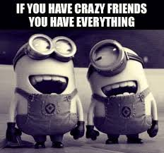 Crazy Friends Meme - top 30 funny minions friendship quotes quotes and humor
