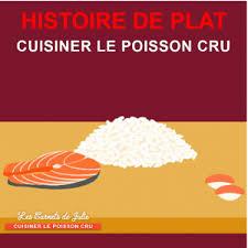 cuisiner le p穰isson histoire de plat cuisiner le poisson cru 3 05 01 2018