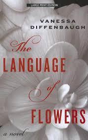 The Language Of Flowers The Language Of Flowers By Vanessa Diffenbaugh Large Print