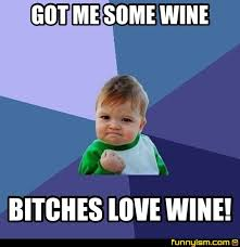 Bitches Love Meme - got me some wine bitches love wine meme factory funnyism funny