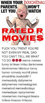 R Rated Memes - when your douchebag parents won t let you watch rated r fuck you