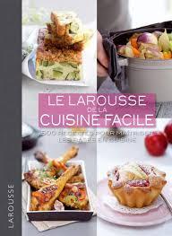 livre cuisine facile livre le larousse de la cuisine facile 500 recettes pour