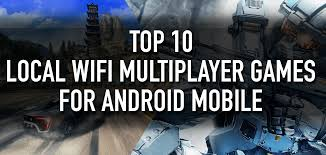 for android mobile 10 best local wifi multiplayer offline lan for android mobile