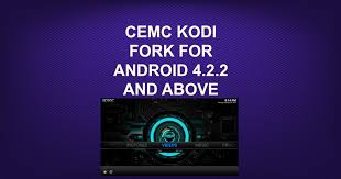 kodi for android cemc kodi fork for android 4 2 2 and above