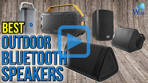 Noise Cancelling Backyard Speakers Top 10 Outdoor Bluetooth Speakers Of 2017 Video Review