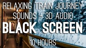 relaxing train journey black screen 10 hrs 3d audio sounds