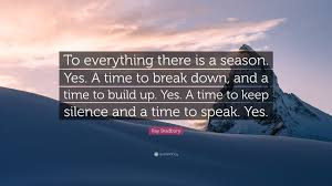 ray bradbury quote u201cto everything there is a season yes a time