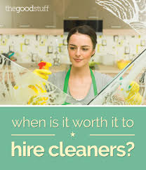 when is it worth it hire cleaners thegoodstuff