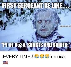 First Sergeant Meme - first sergeant belike navy memes com ptato shorts andshirtss every
