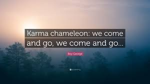 karma quote wallpaper boy george quote u201ckarma chameleon we come and go we come and go