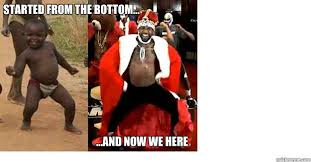 African Baby Meme - started from the bottom and now we here dancing african