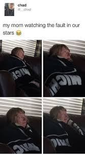 The Fault In Our Stars Meme - funniest memes my mom watching the fault in our stars humor