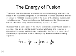the energy of fusion the fusion reaction releases an enormous amount of energy relative to the