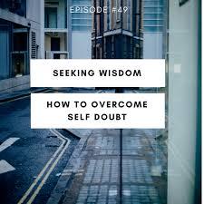 Seeking Text Episode 49 How To Overcome Self Doubt Seeking Wisdom By Drift