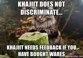 Khajiit Meme - khajiit does not discriminate khajiit needs feedback if you have