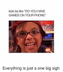 You Got Games On Your Phone Meme - 25 best memes about do you have games on your phone do you