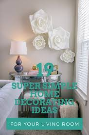 simple home decor ideas 19 super simple home decorating ideas for your living room canvas