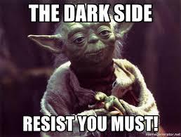 Side By Side Meme Generator - the dark side resist you must yoda meme generator