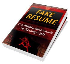 Fake Resumes That Work Fake Resume The Machiavellian Guide To Writing Resumes Cover