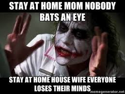 Stay At Home Mom Meme - you are just a stay at home wife justalk