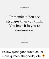 You Think Meme - thegoodquoteco remember you are stronger than you think you have it