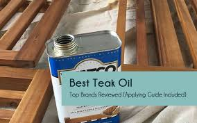 what is the best for teak furniture best teak top 5 brands reviewed applying guide included