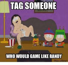 Tag Someone Who Memes - tag someone who would game like randy make a meme meme on sizzle