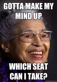 Rosa Parks Meme - gotta make my mind up which seat can i take rosa parks quickmeme