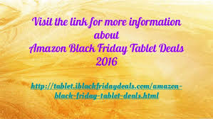 best black friday deals 2016 for tablets amazon black friday tablet deals 2016 take the advantages