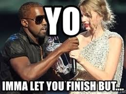 Kanye West Meme Generator - yo imma let you finish but kanye west taylor swift meme