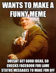 Funny Meme Ideas - wants to make a funny meme doesnt get good ideas so checks