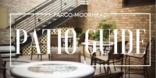 fargo moorhead patio guide fargo monthly