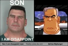 Disappoint Meme - son i am disappoint man totally looks like adrian ripburger