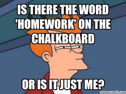 Homework Meme - meme