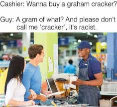 Cracker Memes - dopl3r com memes cashier wanna buy a graham cracker guy a