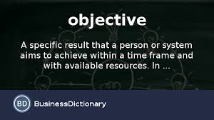 what is an objective definition and meaning businessdictionary com