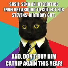Birthday Gift Meme - susie send an interoffice envelope around cat meme cat planet